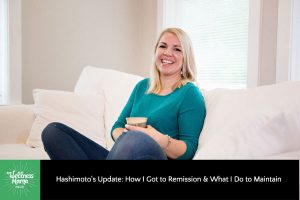 Hashimoto's Update: How I Got to Remission & What I Do to Maintain