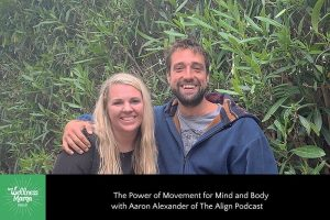 The Power of Movement for Mind and Body with Aaron Alexander of The Align Podcast