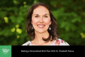 Making a Personalized Birth Plan With Dr. Elizabeth Pearce